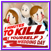 5 Minutes to Kill Yourself Wedding Day